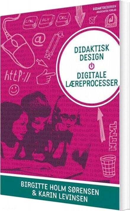 Image of   Didaktisk Design - Digitale Læreprocesser - Birgitte Holm Sørensen - Bog