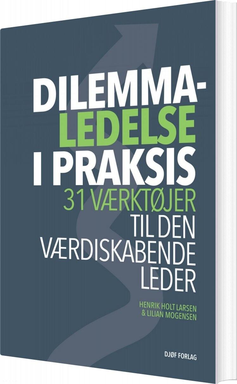 Image of   Dilemmaledelse I Praksis - Henrik Holt Larsen - Bog