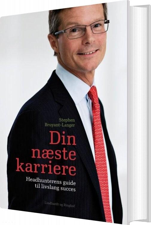 Image of   Din Næste Karriere - Headhunterens Guide Til Livslang Succes - Stephen Bruyant-langer - Bog