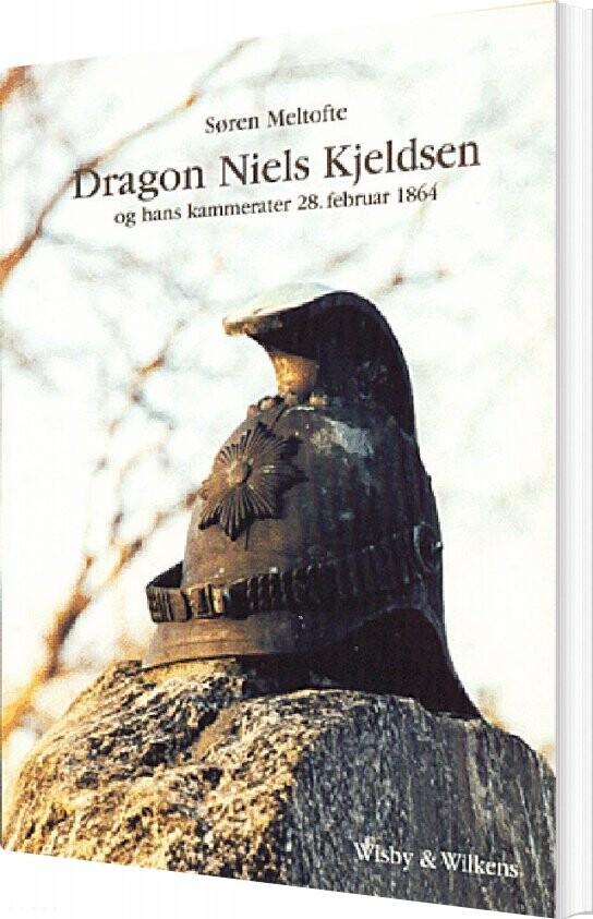 Image of   Dragon Niels Kjeldsen Og Hans Kammerater 28. Februar 1864 - Søren Meltofte - Bog