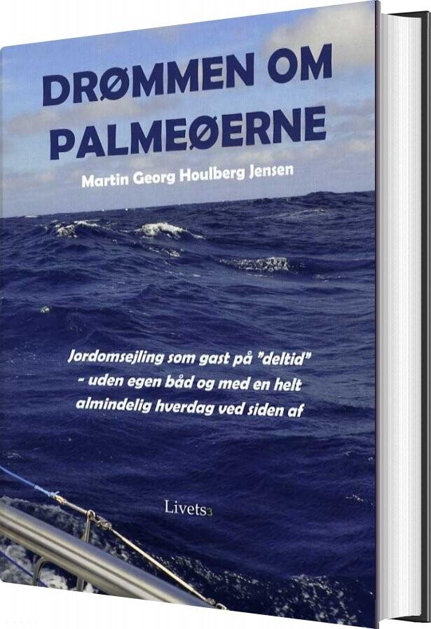 Image of   Drømmen Om Palmeøerne - Martin Georg Houlberg Jensen - Bog