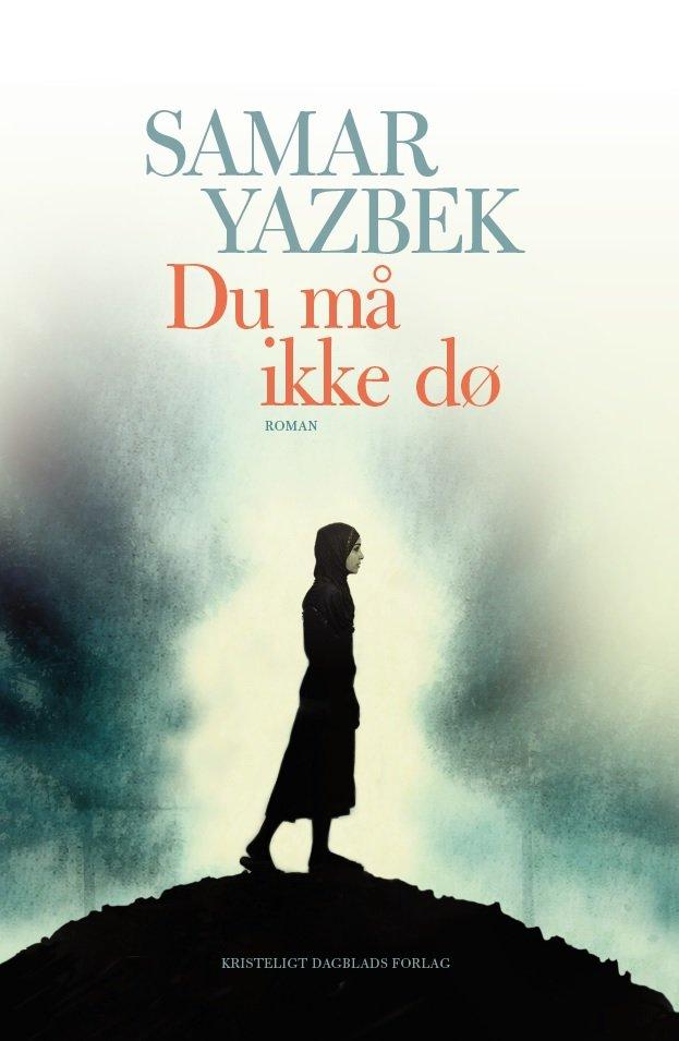 Image of   Du Må Ikke Dø - Samar Yazbek - Bog
