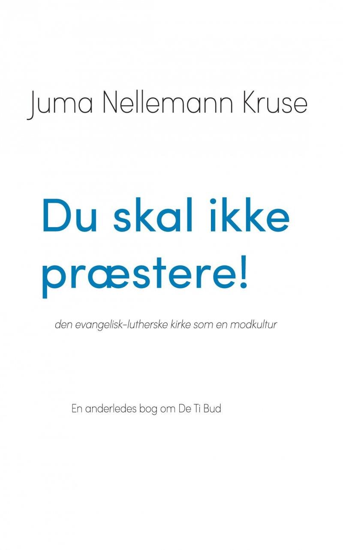 Image of   Du Skal Ikke Præstere! Den Evangelisk-lutherske Kirke Som En Modkultur En Anderledes Bog Om De Ti Bud - Juma Nellemann Kruse - Bog