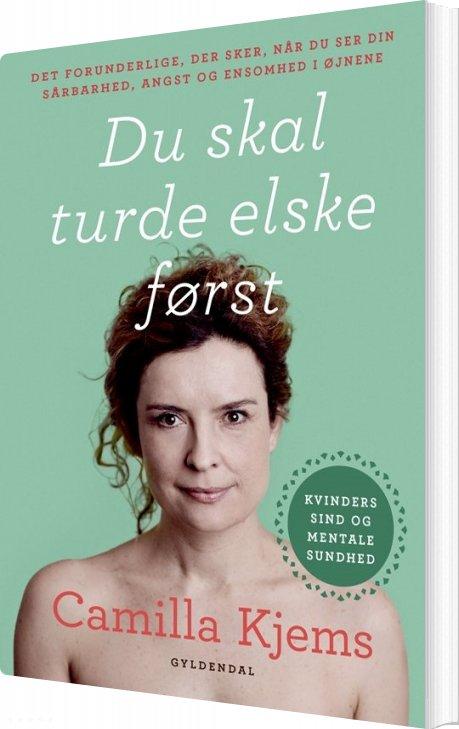 Image of   Du Skal Turde Elske Først - Camilla Kjems - Bog