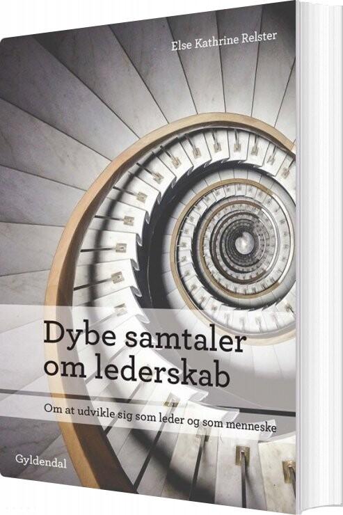 Image of   Dybe Samtaler Om Lederskab - Else Kathrine Relster - Bog