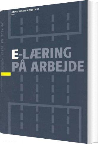 Image of   E-læring På Arbejde - Anne Marie Kanstrup - Bog