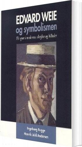 Edvard Weie Og Symbolismen - Henrik Juhl Andersen - Bog