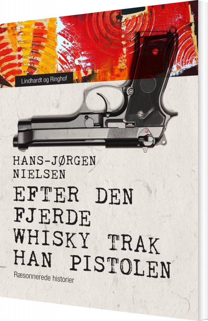 Image of   Efter Den Fjerde Whisky Trak Han Pistolen: Ræsonnerede Historier - Hans-jørgen Nielsen - Bog