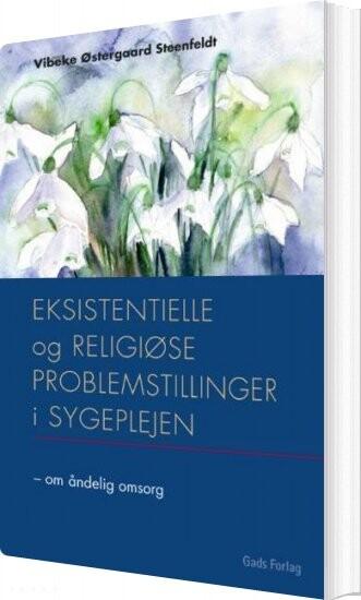 Image of   Eksistentielle Og Religiøse Problemstillinger I Sygeplejen - Vibeke østergaard Steenfeldt - Bog