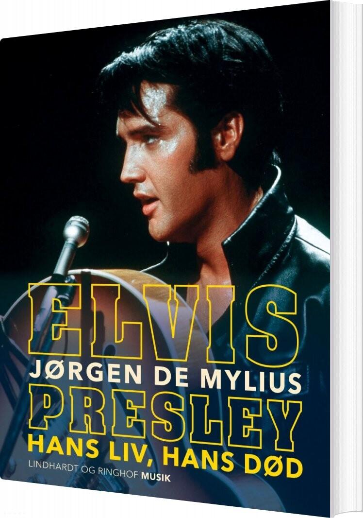 Billede af Elvis Presley - Hans Liv, Hans Død - Jørgen De Mylius - Bog