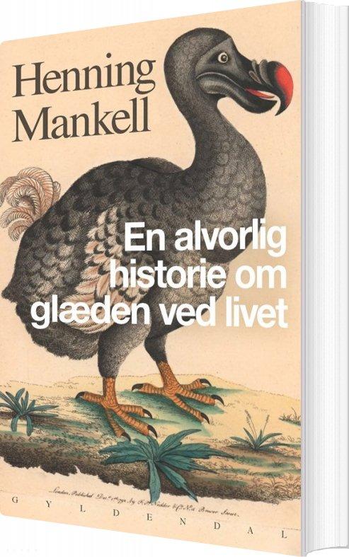 Image of   En Alvorlig Historie Om Glæden Ved Livet - Henning Mankell - Bog