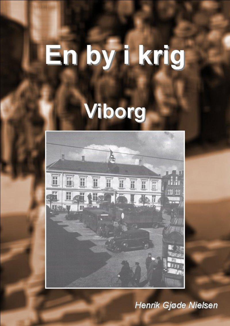 En By I Krig - Viborg - Henrik Gjøde Nielsen - Bog