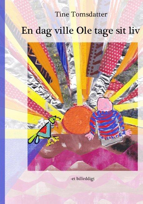 Image of   En Dag Ville Ole Tage Sit Liv - Tine Tomsdatter - Bog