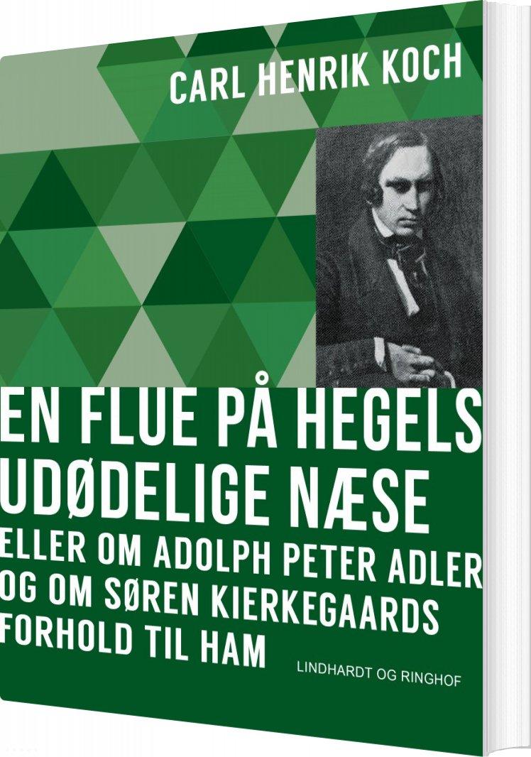 En Flue På Hegels Udødelige Næse - Carl Henrik Koch - Bog