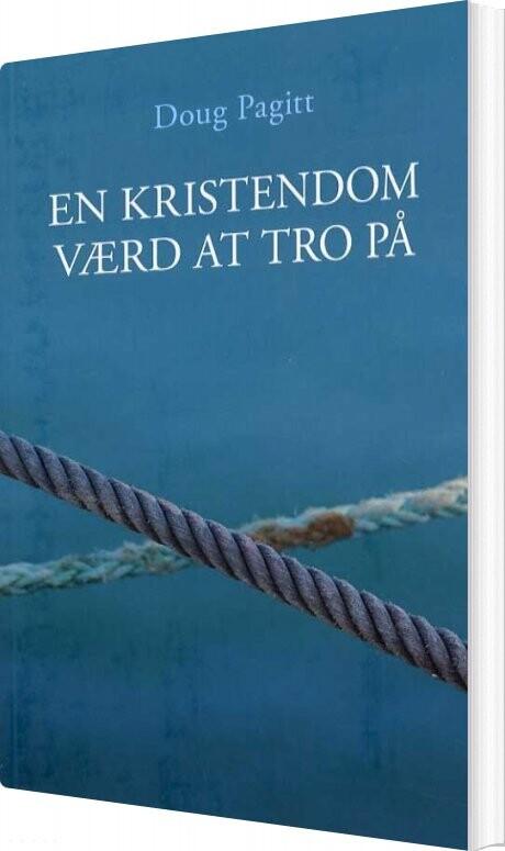 Image of   En Kristendom Værd At Tro På - Doug Pagitt - Bog