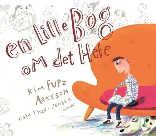 En Lille Bog Om Det Hele - Kim Fupz Aakeson - Bog