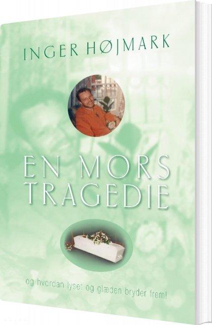 Image of   En Mors Tragedie - Inger Højmark - Bog