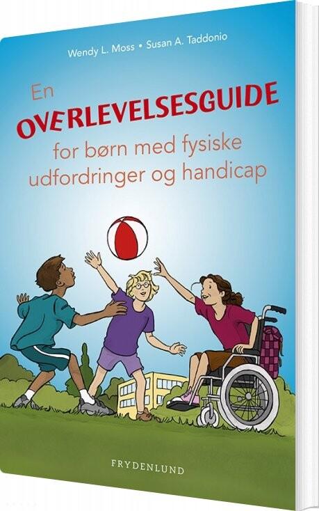 En Overlevelsesguide For Børn Med Fysiske Udfordringer Og Handicap - Wendy L. Moss - Bog