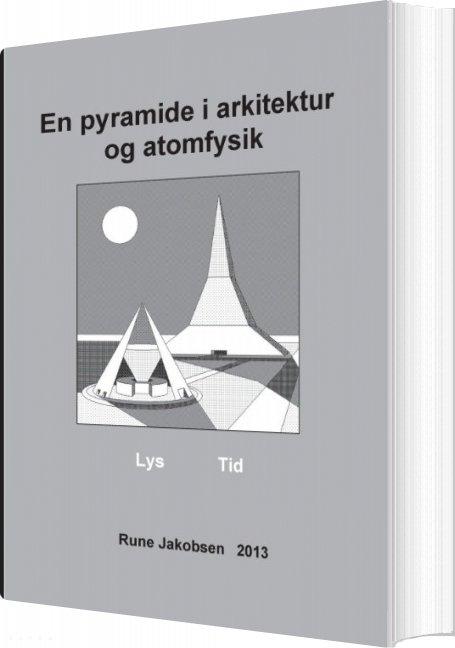 Image of   En Pyramide I Arkitektur Og Atomfysik - Rune Jakobsen - Bog