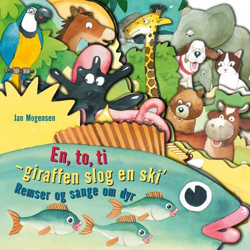 Image of   En, To, Ti - Giraffen Slog En Ski´. Remser Og Sange Om Dyr - Jan Mogensen - Bog