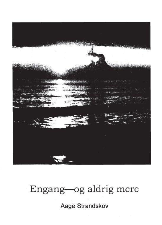 Image of   Engang - Og Aldrig Mere - Aage Strandskov - Bog