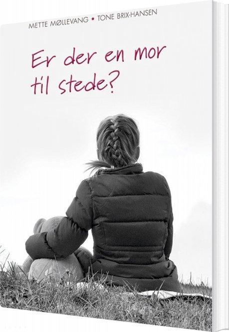 Image of   Er Der En Mor Til Stede? - Tone Brix-hansen - Bog