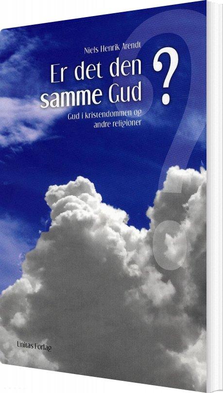 Image of   Er Det Den Samme Gud? - Niels Henrik Arendt - Bog