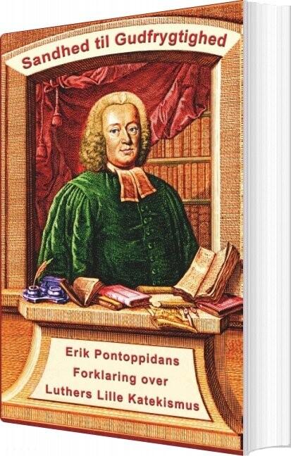 Image of   Erik Pontoppidan - Sandhed Til Gudfrygtighed - Finn B. Andersen - Bog