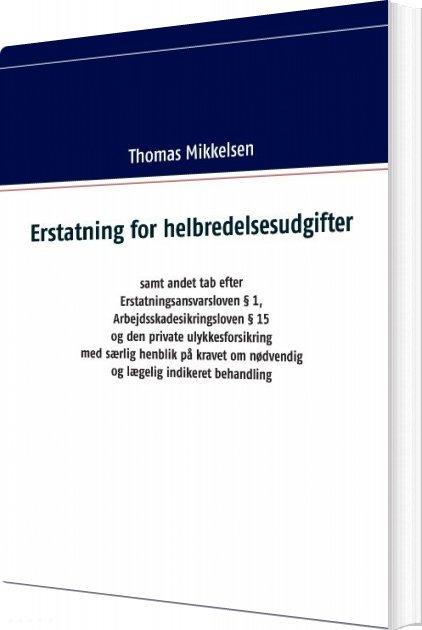 Image of   Erstatning For Helbredelsesudgifter Samt Andet Tab Efter Erstatningsansvarsloven § 1, Arbejdsskadesikringsloven § 15 Og Den - Thomas Mikkelsen - Bog