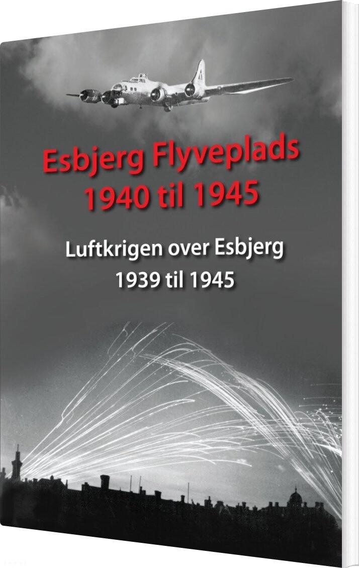 Esbjerg Flyveplads 1940 Til 1945 - Torben Thorsen - Bog