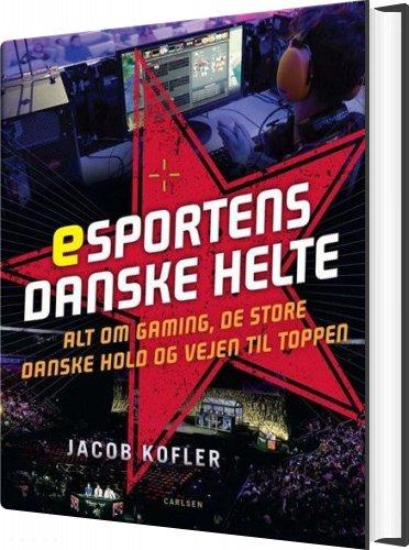 Billede af Esportens Danske Helte - Jacob Kofler - Bog