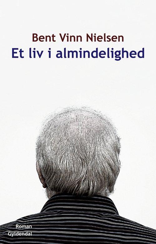 Image of   Et Liv I Almindelighed - Bent Vinn Nielsen - Bog
