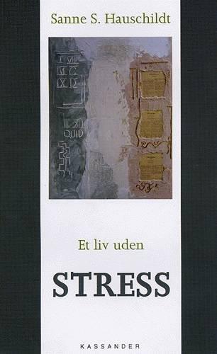 Image of   Et Liv Uden Stress - Sanne S. Hauschildt - Bog