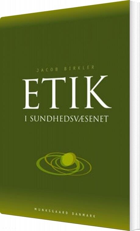 Image of   Etik I Sundhedsvæsenet - Jacob Birkler - Bog