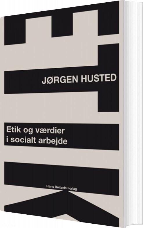 Etik Og Værdier I Socialt Arbejde - Jørgen Husted - Bog