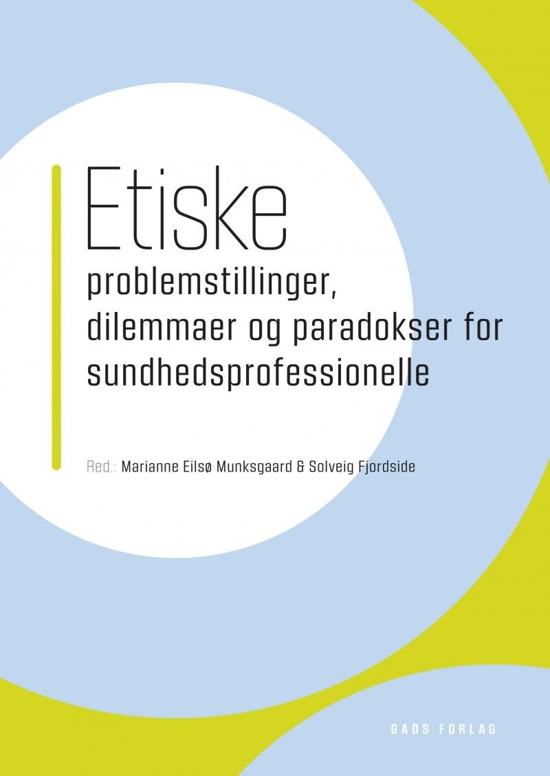 Image of   Etiske Problemstillinger, Dilemmaer Og Paradokser For Sundhedsprofessionelle - Marianne Eilsø Munksgaard - Bog