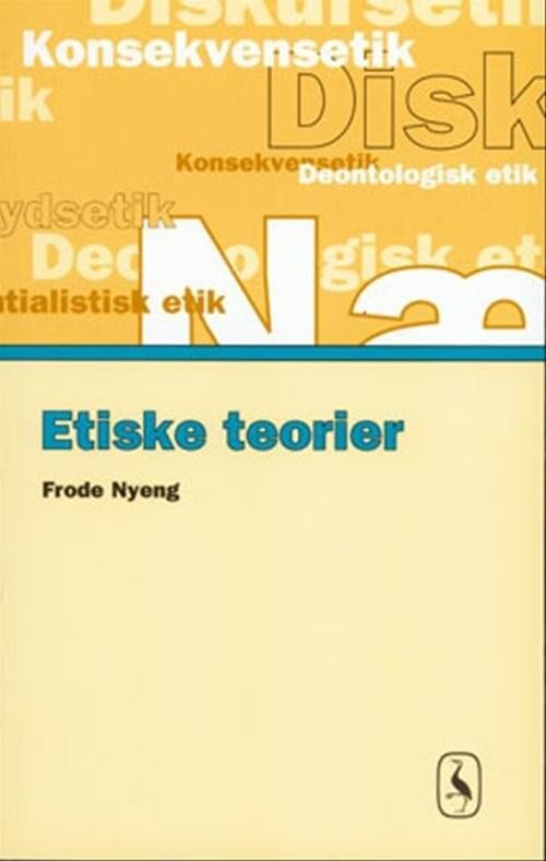 Image of   Etiske Teorier - Frode Nyeng - Bog
