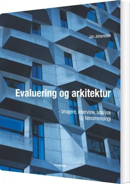Evaluering Og Arkitektur - Brugere, Interview, Analyse Og Fænomenologi - Jan Johansson - Bog