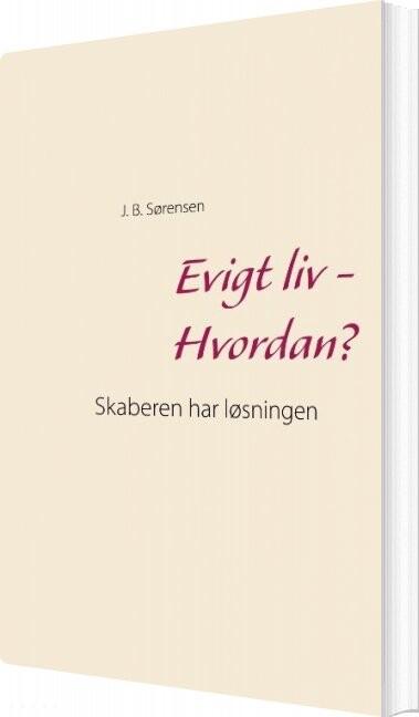 Image of   Evigt Liv - Hvordan? - J. B. Sørensen - Bog