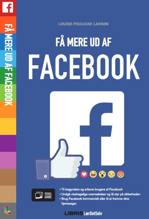 Image of   Få Mere Ud Af Facebook - Louise Peulicke Larsen - Bog