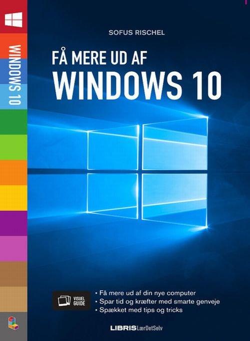Image of   Få Mere Ud Af Windows 10 - Sofus Rischel - Bog