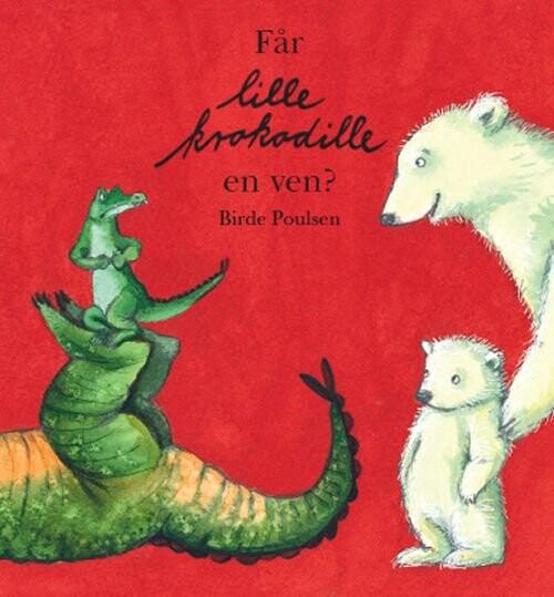 Image of   Får Lille Krokodille En Ven? - Birde Poulsen - Bog