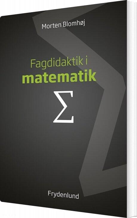 Image of   Fagdidaktik I Matematik - Morten Blomhøj - Bog