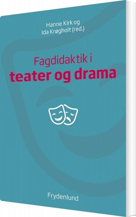 Billede af Fagdidaktik I Teater Og Drama - Ida Krøgholt - Bog