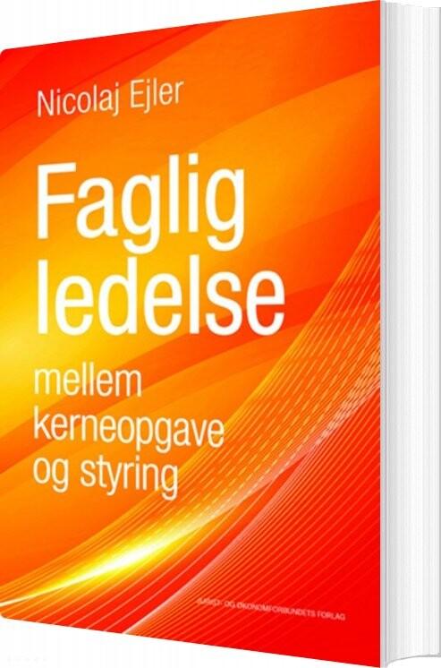 Image of   Faglig Ledelse Mellem Kerneopgave Og Styring - Nicolaj Ejler - Bog