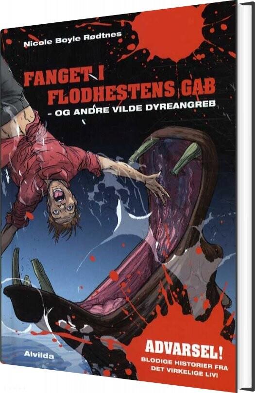 Image of   Fanget I Flodhestens Gab - Og Andre Vilde Dyreangreb - Nicole Boyle Rødtnes - Bog