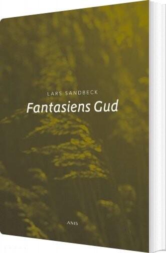Image of   Fantasiens Gud - Lars Sandbeck - Bog