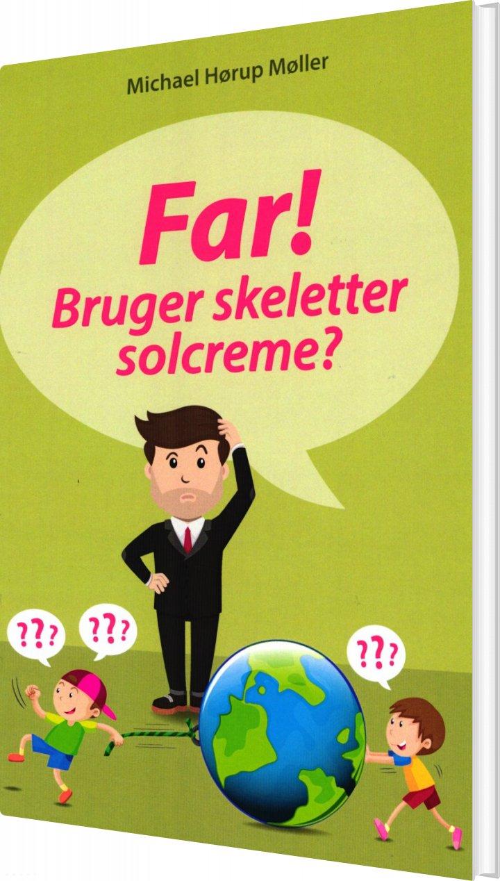 Image of   Far! Bruger Skeletter Solcreme - Michael Hørup Møller - Bog