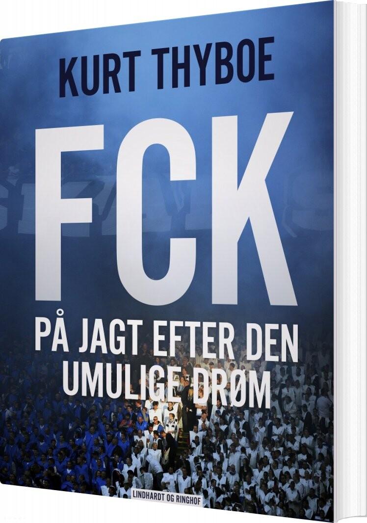 Image of   Fck: På Jagt Efter Den Umulige Drøm - Kurt Thyboe - Bog