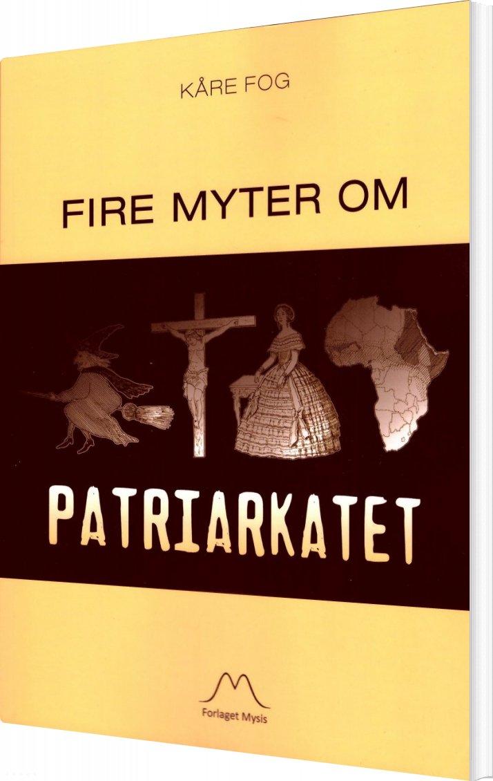 Fire Myter Om Patriarkatet - Kåre Fog - Bog